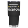 Retirement Only Means it is Time for a New Adventure 30 oz Tumbler