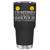 Im Retired and Your Not 30 oz Tumbler