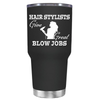 Hair Stylist Give Great Blow Jobs 30 oz Tumbler