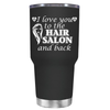 I Love you to the Hair Salon and Back 30 oz Tumbler