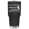 You Would Drink Too if You were a HairStylist 30 oz Tumbler