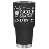 I Only Golf on the Days that End in Y 30 oz Tumbler