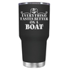 Everything Tastes Better on a Boat 30 oz Tumbler