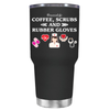 Coffee, Scrubs and Rubber Gloves 30 oz Tumbler