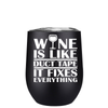 Wine is Like Duct Tape 12 oz Stemless Wine Tumbler