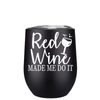 Red Wine Made Me Do It 12 oz Stemless Wine Tumbler