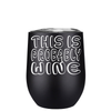 This is Probably Wine 12 oz Stemless Wine Tumbler