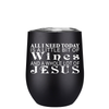 All I Need Today is a Little Bit of Wines 12 oz Stemless Wine Tumbler