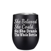 She Believed She Could 12 oz Stemless Wine Tumbler