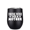 Drink Wine like a Mother 12 oz Stemless Wine Tumbler