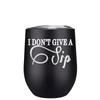 I don't Give A Sip 12 oz Stemless Wine Tumbler