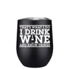 That's What I do, I Drink Wine 12 oz Stemless Wine Tumbler
