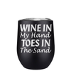 Wine in my Hand Toes in the Sand 12 oz Stemless Wine Tumbler