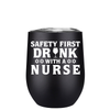 Safety First Drink with a Nurse 12 oz Stemless Wine Tumbler