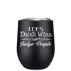 Lets Drink Wine and Judge People 12 oz Stemless Wine Tumbler