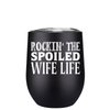 Rockin the Spoiled Wife Life 12 oz Stemless Wine Tumbler