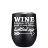 Wine Because its Not good to Keep Things 12 oz Stemless Wine Tumbler