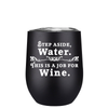 Step Aside Water 12 oz Stemless Wine Tumbler
