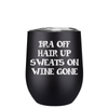 Bra Off Hair Up Sweats On 12 oz Stemless Wine Tumbler