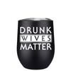 Drunk Wives Matter 12 oz Stemless Wine Tumbler