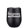 Because School 12 oz Stemless Wine Tumbler