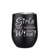 Girls just wanna have Wine 12 oz Stemless Wine Tumbler