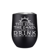 The Sun The Sand and a Drink in my Hand 12 oz Stemless Wine Tumbler