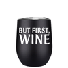 But First, Wine 12 oz Stemless Wine Tumbler