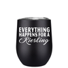 Everything happens for a Riesling 12 oz Stemless Wine Tumbler