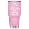 YETI 30 oz I Can't Keep Calm I'm Getting Married on Pretty Pink Wedding Tumbler