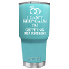YETI 30 oz I Can't Keep Calm I'm Getting Married on Seafoam Wedding Tumbler