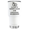 YETI 30 oz I Can't Keep Calm I'm Getting Married on White Wedding Tumbler
