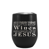 All I need Today is a Little Bit of Wines on Black Matte Stemless Wine Cup Tumbler