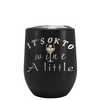 It's Okay To Whine a Little Laser Engraved on Black Matte Stemless Wine Cup