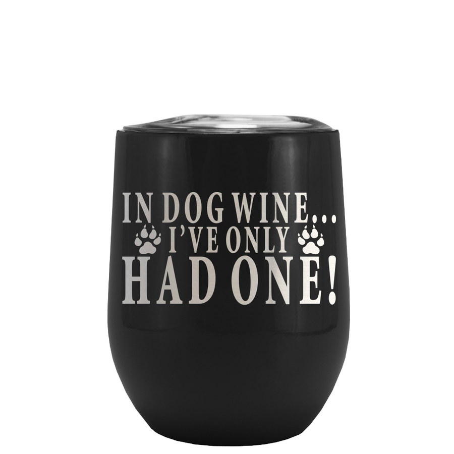 In Dog Wine I've Only Had One Laser Engraved on Black Matte Stemless Wine Cup