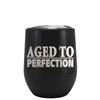 Aged To Perfection Laser Engraved on Black Matte Stemless Wine Cup