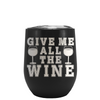 Give Me All The Wine Laser Engraved on Black Matte Stemless Wine Cup