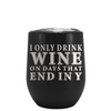 I Only Drink Wine On The Days That End In Y Laser Engraved on Black Matte Stemless Wine Cup
