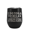 I Do Yoga To Relax Laser Engraved on Black Matte Stemless Wine Cup