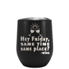 Hey Friday Same Time Same Place Laser Engraved on Black Matte Stemless Wine Cup