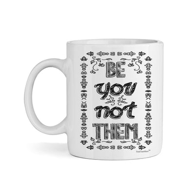 Be You Not Them 11oz Coffee Mug