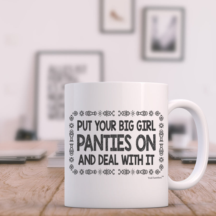 Put Your Big Girl Panties on and Deal With It 11oz Coffee Mug
