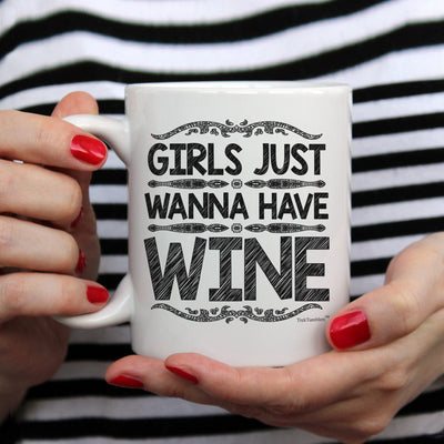 Girls Just Wanna Have Wine 11oz Coffee Mug