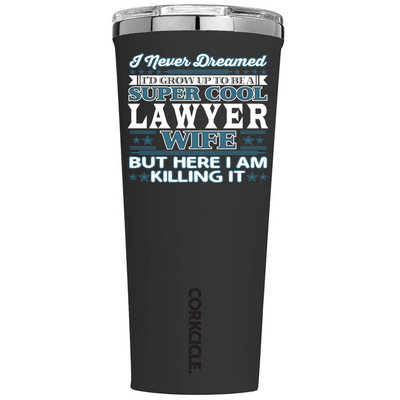 Corkcicle 24 oz I never Dreamed I'd Grow up to be a Super Cool Lawyer Wife on Black Matte Tumbler