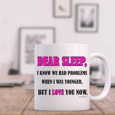 Dear Sleep I know we had Problems 11oz Coffee Mug