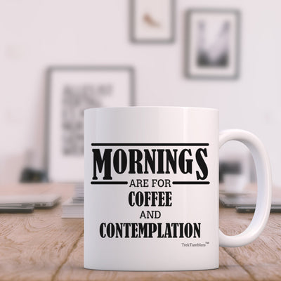 Morning are for Coffee and Contemplation 11oz Coffee Mug