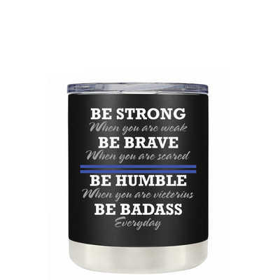 Be Strong when you are weak on Black Matte Police Lowball Tumbler