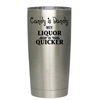 Candy is Dandy but Liquor is Quicker 20oz Tumbler