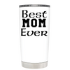 Best Mom Ever on White Tumbler