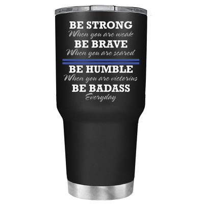 Be Strong when you are weak on Black Matte Police Tumbler